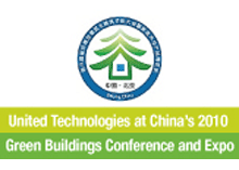 The International Conference on Green and Energy-Efficient Building & New Technologies and Products Expo reflects United Technologies' dedication to China's campaign for energy-efficient buildings and reduced emissions.